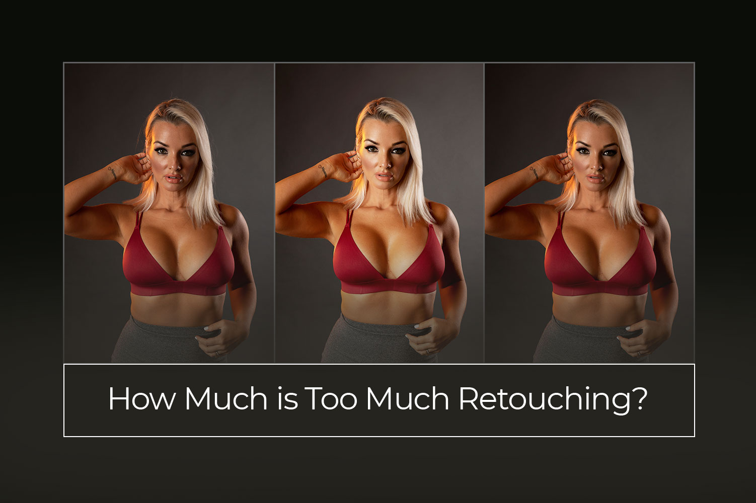 How Much is Too Much Retouching